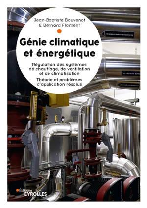 Génie climatique et énergétique : régulation appliquées : régulation des systèmes de chauffage, de ventilation et de climatisation, théorie et problèmes d'application résolus