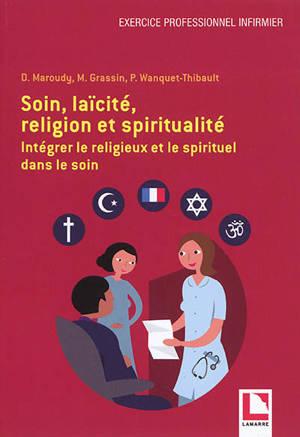 Soin, laïcité, religion et spiritualité : intégrer le religieux et le spirituel dans le soin