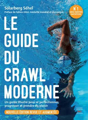 Le guide du crawl moderne : un guide illustré pour se perfectionner, progresser et prendre plus de plaisir