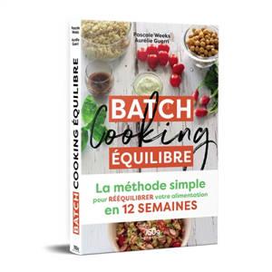 Batch cooking équilibre : la méthode simple pour rééquilibrer votre alimentation en 12 semaines