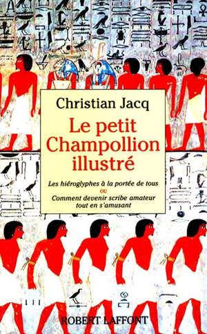 Le Petit Champollion illustré : les hiéroglyphes à la portée de tous ou comment devenir scribe amateur en s'amusant