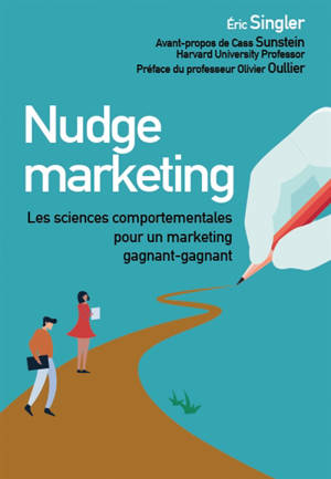 Nudge marketing : les sciences comportementales pour un marketing gagnant-gagnant