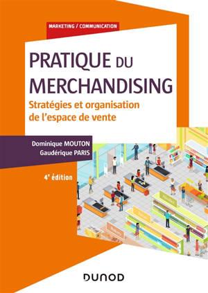 Pratique du merchandising : stratégies et organisation de l'espace de vente
