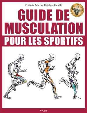 Guide de musculation pour les sportifs : avec la méthode Delavier