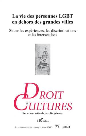 Droit et cultures. n° 77, La vie des personnes LGBT en dehors des grandes villes : situer les expériences, les discriminations et les intersections