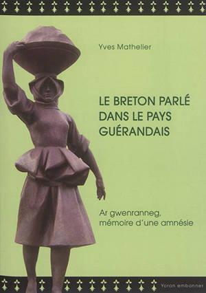 Le breton parlé dans le pays guérandais : ar gwenranneg, mémoire d'une amnésie