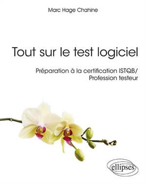 Tout sur le test logiciel : préparation à la certification ISTQB : profession testeur