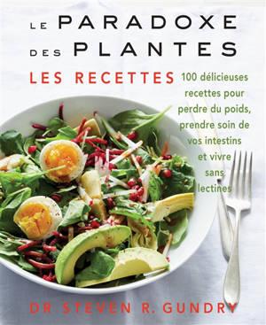 Le paradoxe des plantes : les recettes : 100 délicieuses recettes pour perdre du poids, prendre soin de vos intestins et vivre sans lectines