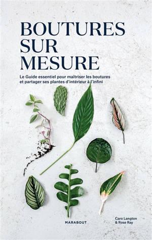 Boutures sur mesure : le guide essentiel pour maîtriser les boutures et partager ses plantes d'intérieur à l'infini