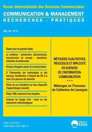 Communication & management. n° 15-2, Méthodes qualitatives, processus et implexité en sciences de l'information-communication : mélanges en l'honneur de Catherine Lavergne