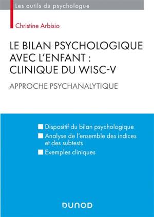 Le bilan psychologique avec l'enfant : clinique du WISC-V : approche psychanalytique