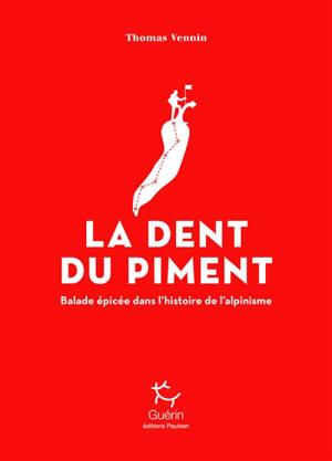 La dent du piment : balade épicée dans l'histoire de l'alpinisme