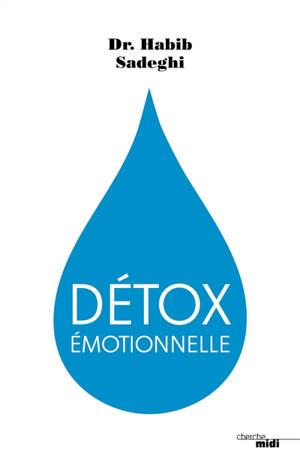 Détox émotionnelle : la cure détox du mental et de l'émotionnel pour retrouver la santé et s'épanouir en 12 étapes