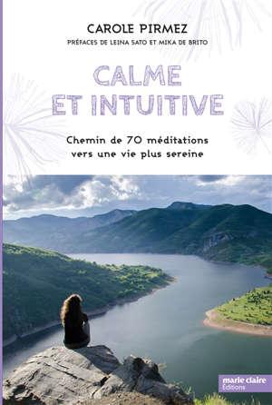 Calme et intuitive : chemin de 70 méditations vers une vie plus sereine