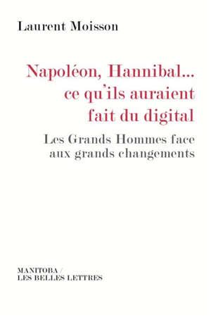 Napoléon, Hannibal... ce qu'ils auraient fait du digital : les grands hommes face aux grands changements