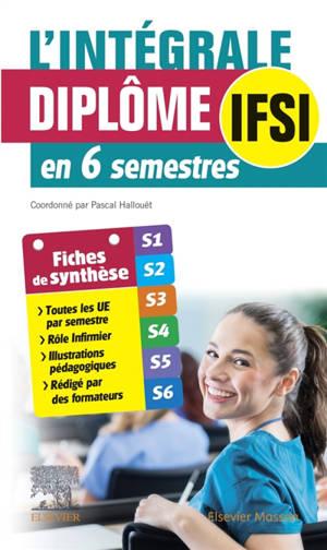 L'intégrale diplôme IFSI en 6 semestres : fiches de synthèse