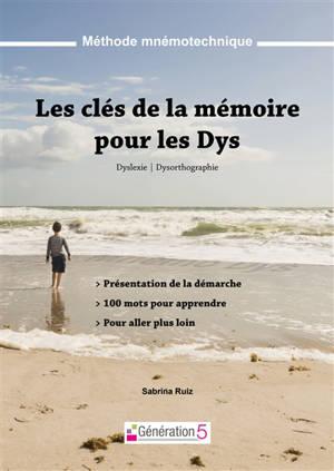 Les clés de la mémoire pour les dys : dyslexie, dysorthographie : méthode mnémotechnique