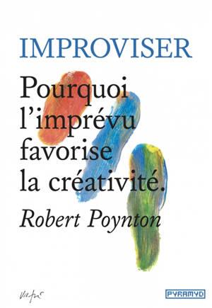 Improviser : pourquoi l'imprévu favorise la créativité