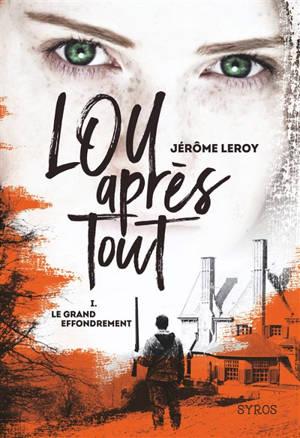 Lou, après tout. Volume 1, Le grand effondrement