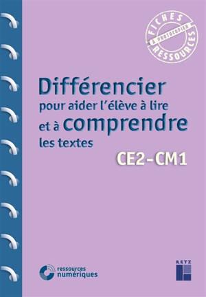 Différencier pour aider l'élève à lire et à comprendre les textes : CE2, CM1
