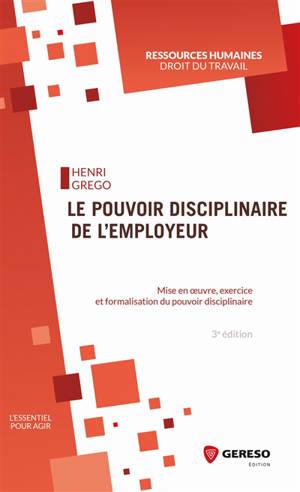 Quel pouvoir disciplinaire pour l'employeur ? : mise en oeuvre, exercice et formalisation du pouvoir