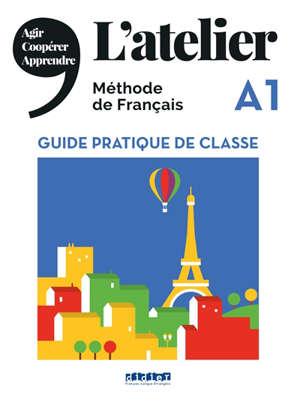 L'atelier, méthode de français : A1 : guide pratique de classe
