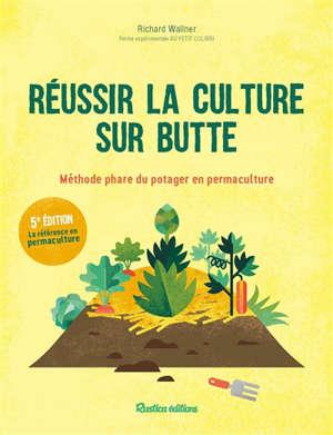 Réussir la culture sur butte : méthode phare du potager en permaculture