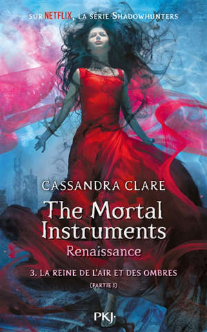 The mortal instruments, renaissance. Volume 3, La reine de l'air et des ombres : partie 1