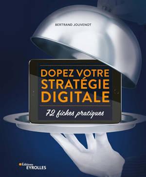 Dopez votre stratégie digitale : 72 fiches pratiques
