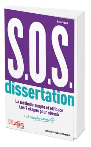SOS dissertation : la méthode simple et efficace, les 7 étapes pour réussir : + 15 exemples commentés