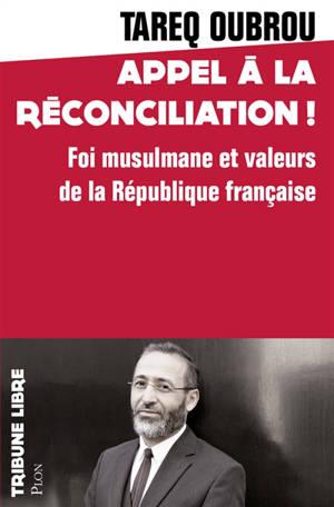 Appel à la réconciliation ! : foi musulmane et valeurs de la République française