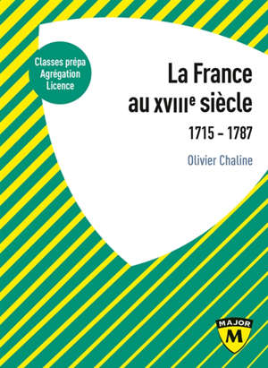 La France au XVIIIe siècle : 1715-1787 : classes prépa, agrégation, licence