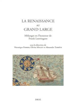 La Renaissance au grand large : mélanges en l'honneur de Frank Lestringant