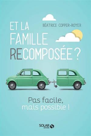 Et la famille recomposée ? : pas facile, mais possible !