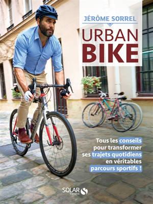 Urban bike : tous les conseils pour transformer ses trajets quotidiens en véritables parcours sportifs !