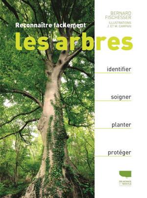 Reconnaître facilement les arbres : identifier, soigner, planter, protéger