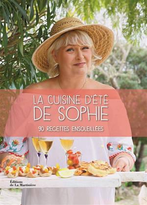 La cuisine d'été de Sophie : 90 recettes ensoleillées