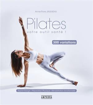 Pilates : votre outil santé ! : 300 variations