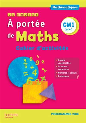 Le nouvel A portée de maths, CM1 cycle 3 : cahier d'activités : programmes 2018