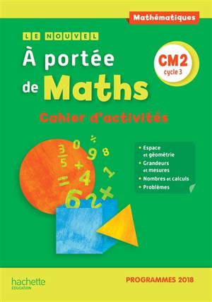 Le nouvel A portée de maths, CM2, cycle 3 : cahier d'activités : programmes 2018