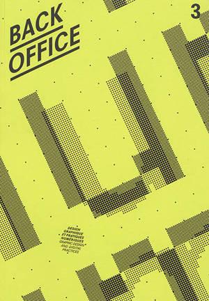 Back office : design graphique et pratiques numériques = Back office : graphic design and digital practices. n° 3, Ecrire l'écran = Writing the screen
