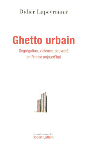 Ghetto urbain : ségrégation, violence, pauvreté en France aujourd'hui