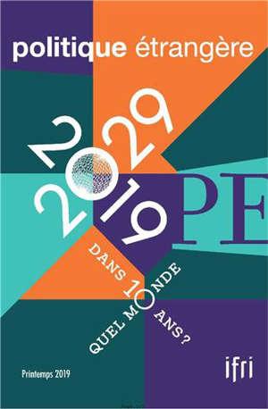 Politique étrangère. n° n° 1 (2019), 2019-2029 : quel monde dans 10 ans ?