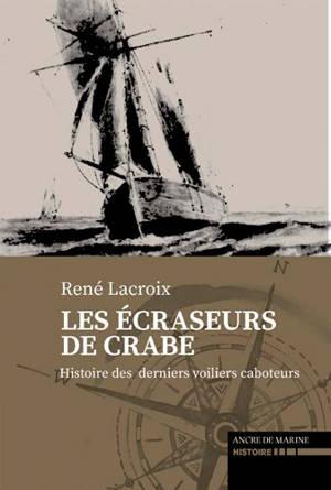 Les écraseurs de crabes : sur les derniers voiliers caboteurs