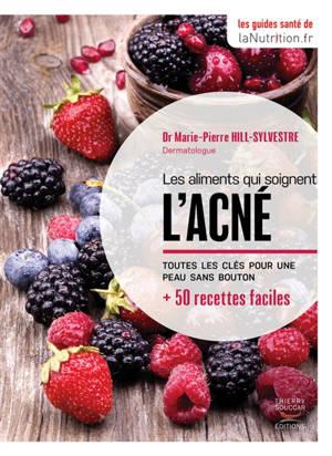 Les aliments qui soignent l'acné : toutes les clés pour une peau sans bouton : + 50 recettes faciles