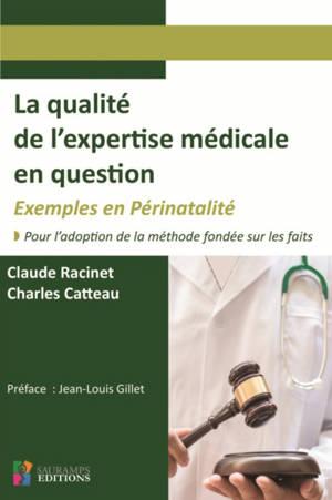 La qualité de l'expertise médicale en question : exemples en périnatalité : pour l'adoption de la méthode fondée sur les faits