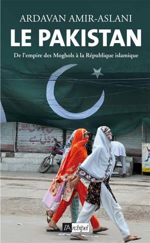 Le Pakistan : de l'empire des Moghols à la République islamique