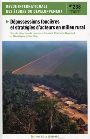 Revue internationale des études du développement. n° 238, Dépossessions foncières et stratégies d'acteurs en milieu rural