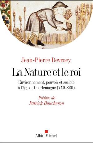 La nature et le roi : environnement, pouvoir et société à l'âge de Charlemagne (740-820)