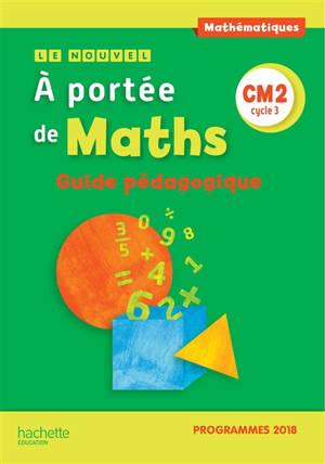 Le nouvel A portée de maths, CM2 cycle 3 : guide pédagogique